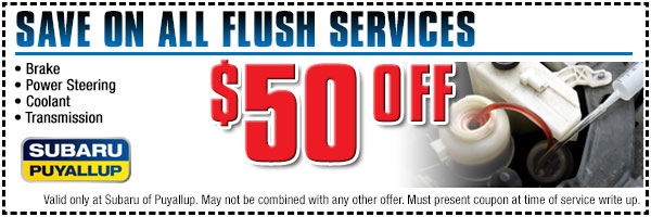 Save $50 On Any Subaru Flush Service at Subaru of Puyallup Near Tacoma And Lakewood, Washington